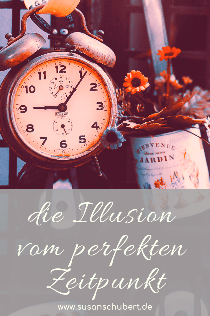 die Illusion vom perfekten Zeitpunkt